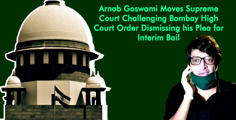 Arnab Goswami Moves Supreme Court Challenging Bombay High Court Order Dismissing his Plea for Interim Bail