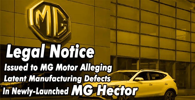 Lawyer Issues Legal Notice to MG Motor Alleging Latent Manufacturing Defects in Newly Launched MG Hector