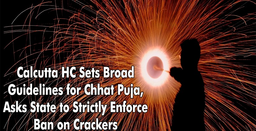 Calcutta High Court Sets Broad Guidelines for Chhat Puja, Asks State to Strictly Enforce Ban on Crackers [READ ORDER]