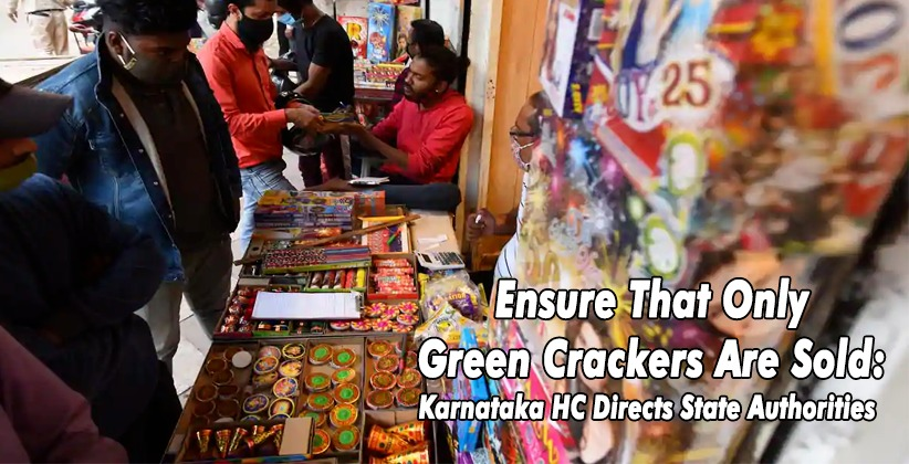 Ensure That Only Green Crackers Are Sold: Karnataka High Court Directs State Authorities