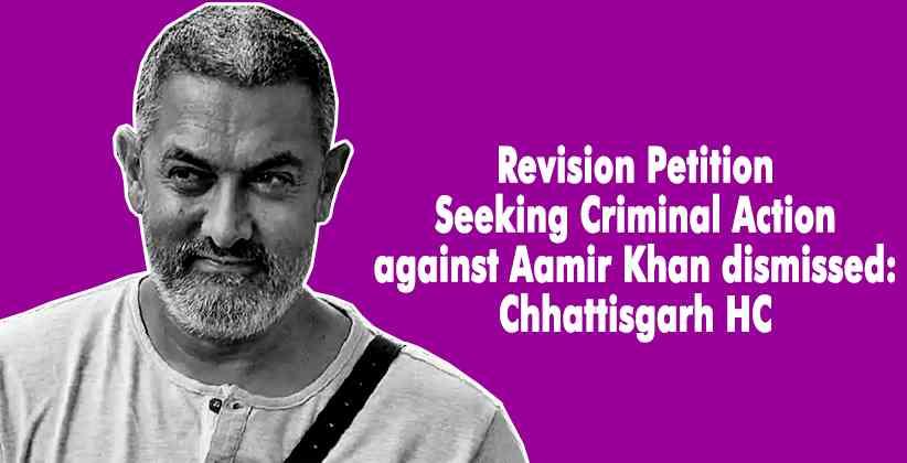 Aamir Khan Criminal Action Chhattisgarh HC