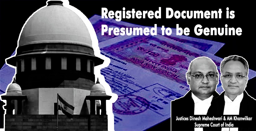Registered Document is Presumed to be Genuine; Onus to Prove Otherwise is on Person Who Challenges it: Supreme Court [READ JUDGMENT]