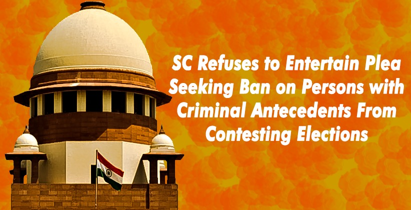 SC Refuses to Entertain Plea Seeking Ban on Persons with Criminal Antecedents From Contesting Elections