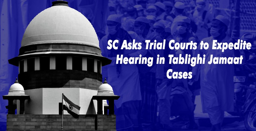 SC Asks Trial Courts to Expedite Hearing in Cases Against Foreign Tablighi Jamaat Members