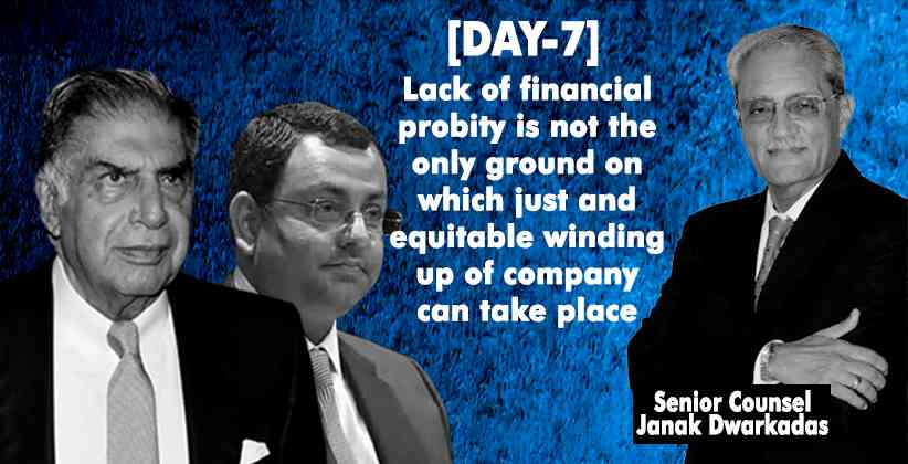 [DAY7] Lack of financial probity is not the only ground on which just and equitable winding up of company can take place : Senior Counsel Dwarkadas in Tata V Mistry Case
