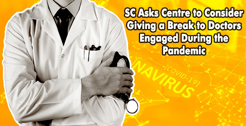 Supreme Court Asks Centre to Consider Giving a Break to Doctors Engaged During the Pandemic