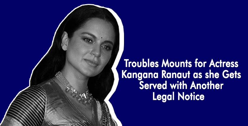 Troubles Mounts for Actress Kangana Ranaut as she Gets Served with Another Legal Notice