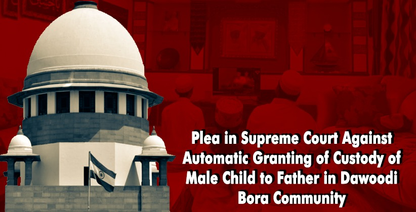 Plea in Supreme Court Against Automatic Granting of Custody of Male Child to Father in Dawoodi Bora Community