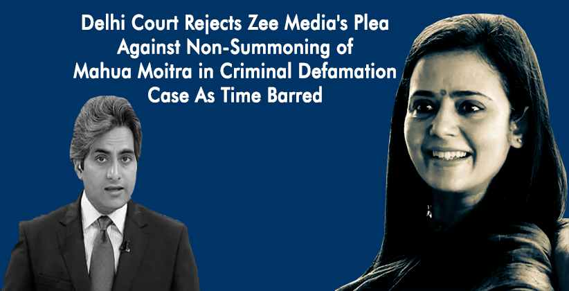 Delhi Court Rejects Zee Media's Plea Against Non-Summoning of Mahua Moitra in Criminal Defamation Case As Time Barred [READ ORDER]
