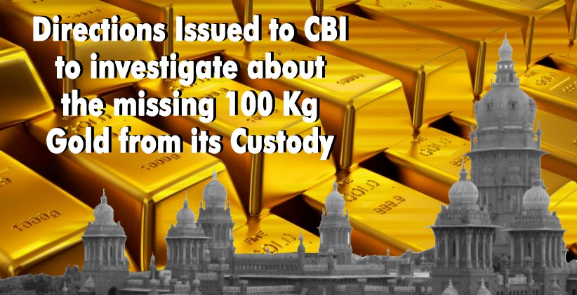 Madras High Court issues Directions to CBI to investigate about the missing 100 Kg Gold from its Custody [READ ORDER]