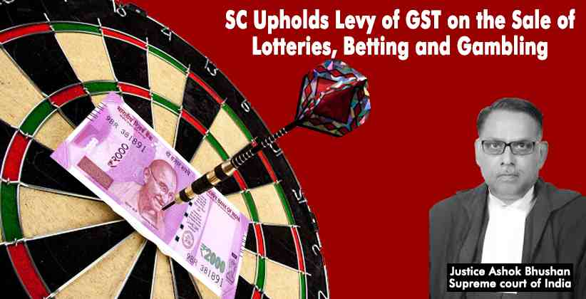 Supreme Court Upholds Levy of GST on the Sale of Lotteries, Betting and Gambling [READ JUDGMENT]