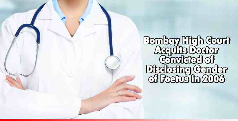 Bombay High Court Acquits Doctor Convicted of Disclosing Gender of Foetus in 2006