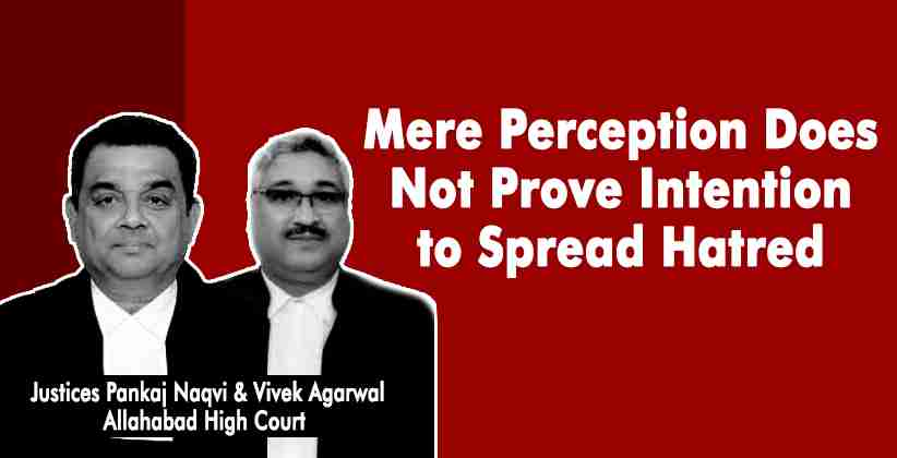 Mere Perception Does Not Prove Intention to Spread Hatred: Allahabad High Court