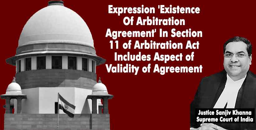 Expression 'Existence Of Arbitration Agreement' In Section 11 of Arbitration Act Includes Aspect of Validity of Agreement : Supreme Court