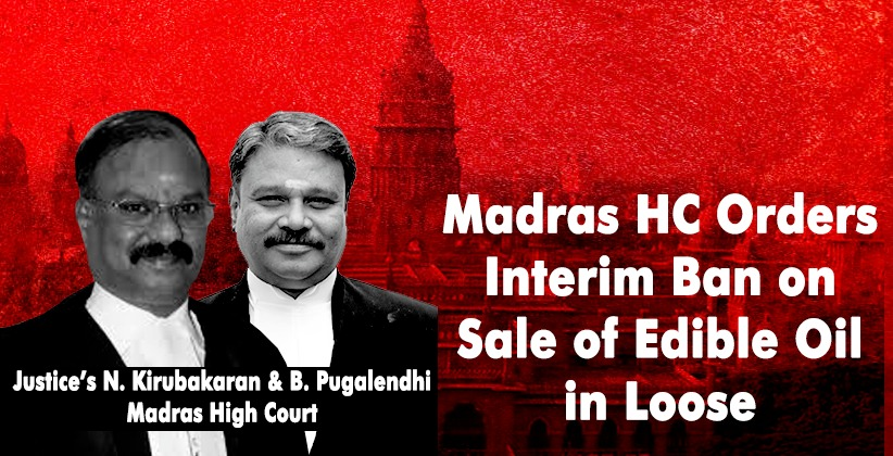 Madras High Court Orders Interim Ban on Sale of Edible Oil in Loose