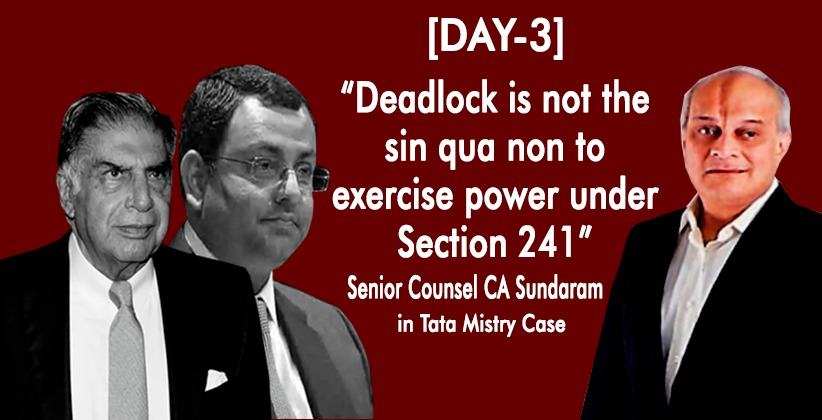 "[DAY 3] ""Deadlock is not the sin qua non to exercise power under Section 241"" : CA Sundaram in Tata Mistry Case"