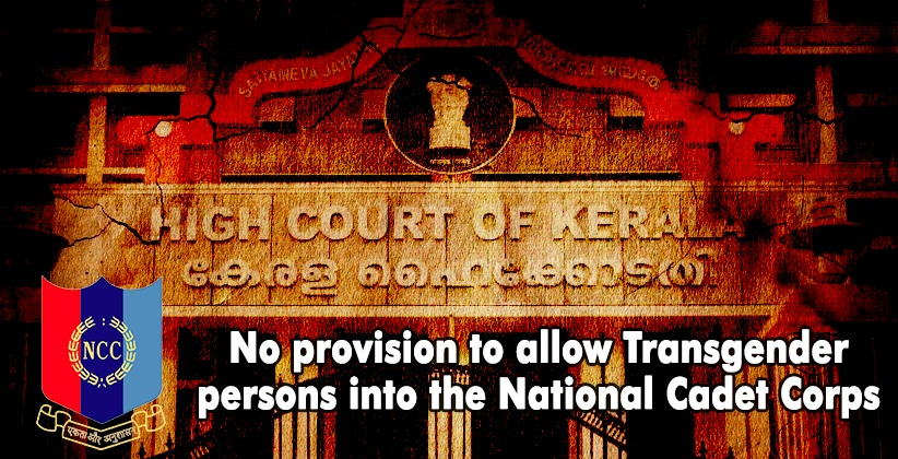 No provision to allow Transgender persons into the National Cadet Corps : NCC informs Kerala HC