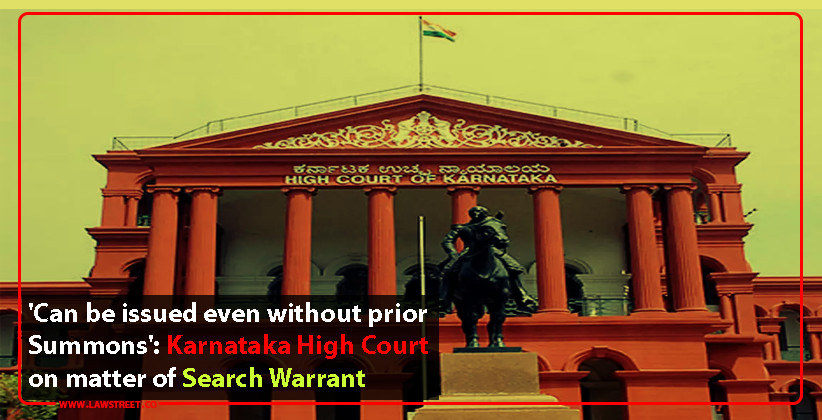 'Can be issued even without prior Summons': Karnataka High Court on matter of search warrant