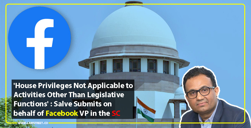 'House Privileges Not Applicable to Activities Other Than Legislative Functions' : Salve Submits on behalf of Facebook VP in the SC