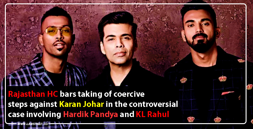Rajasthan High Court bars taking of coercive steps against Karan Johar in the controversial case involving Hardik Pandya and KL Rahul