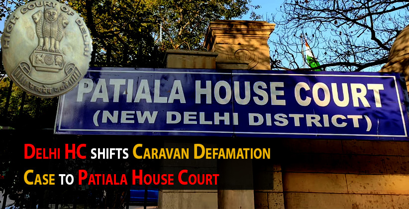 Delhi HC shifts Caravan Defamation Case to Patiala House Court