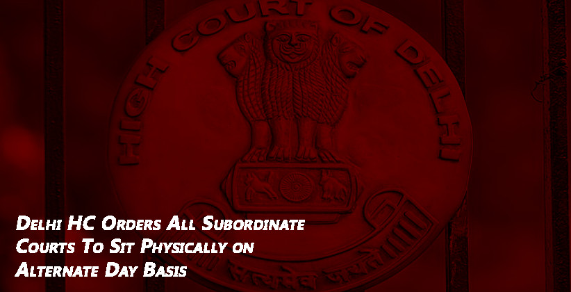 Delhi HC Orders All Subordinate Courts To Sit Physically on Alternate Day Basis [READ ORDER]