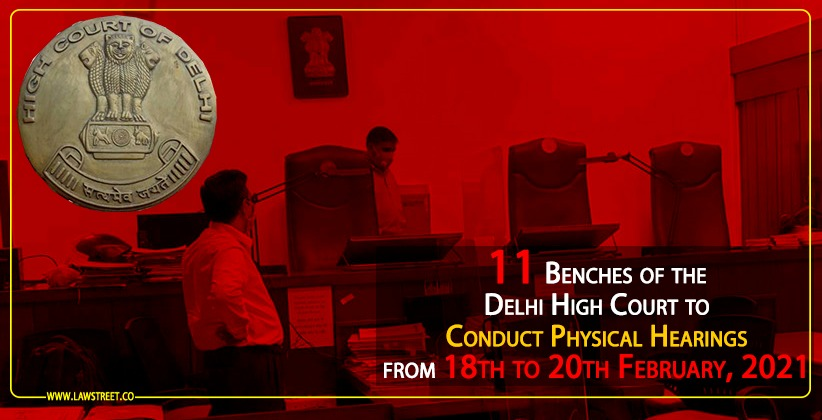 11 Benches of the Delhi High Court to Conduct Physical Hearings from 18th to 20th February, 2021 [READ ORDER]