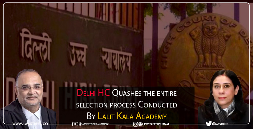 Delhi HC Quashes the entire selection process Conducted By Lalit Kala Academy