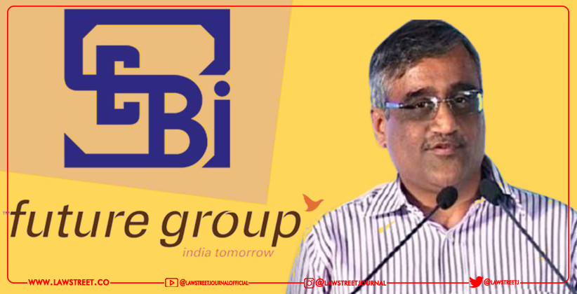 SEBI Penalizes Future Corporate Resources Pvt. Ltd, founder and co-founder of Future group and five others For Insider Trading [READ ORDER]