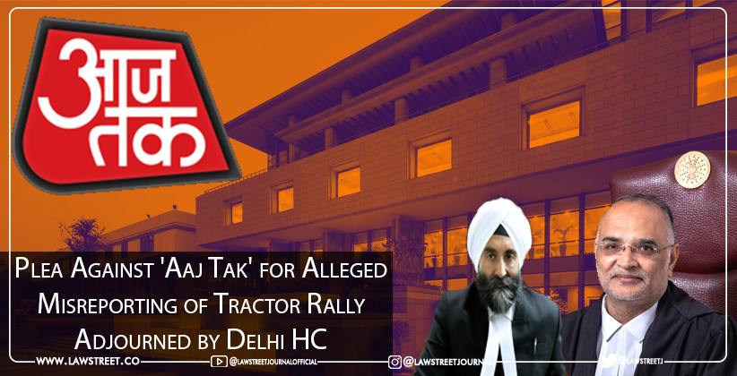 Plea Against 'Aaj Tak' for Alleged Misreporting of Tractor Rally Adjourned by Delhi HC