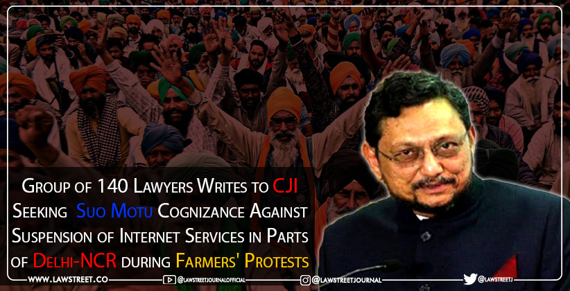 Group of 140 Lawyers Writes to CJI Seeking  Suo Motu Cognizance Against Suspension of Internet Services in Parts of Delhi-NCR during Farmers' Protests [READ LETTER]