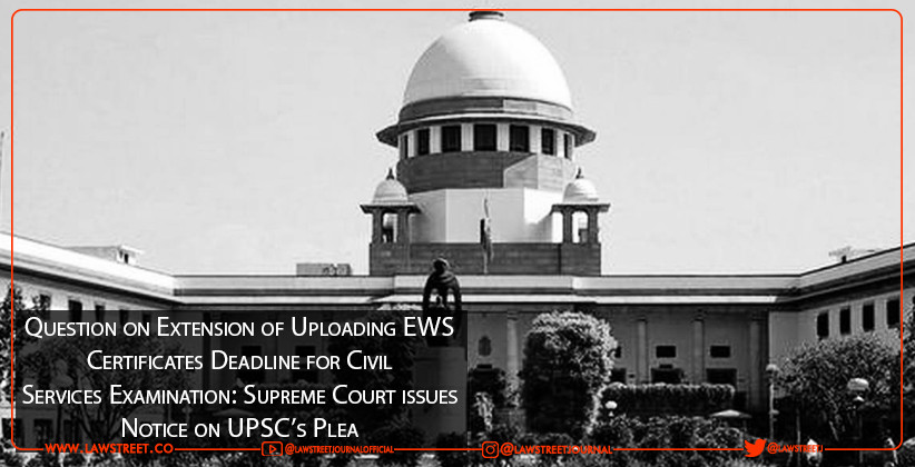 Question on Extension of Uploading EWS Certificates Deadline for Civil Services Examination: Supreme Court issues Notice on UPSC's Plea