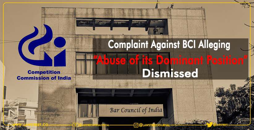 Complaint Against BCI Alleging 'Abuse of its Dominant Position' Dismissed By the Competition Commission of India [READ ORDER]