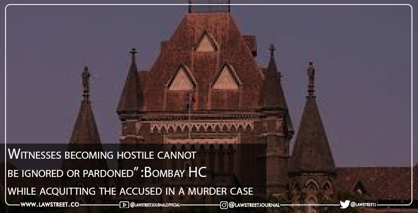 """Witnesses becoming hostile cannot be ignored or pardoned"" :Bombay HC  while acquitting the accused in a murder case [READ JUDGMENT]"