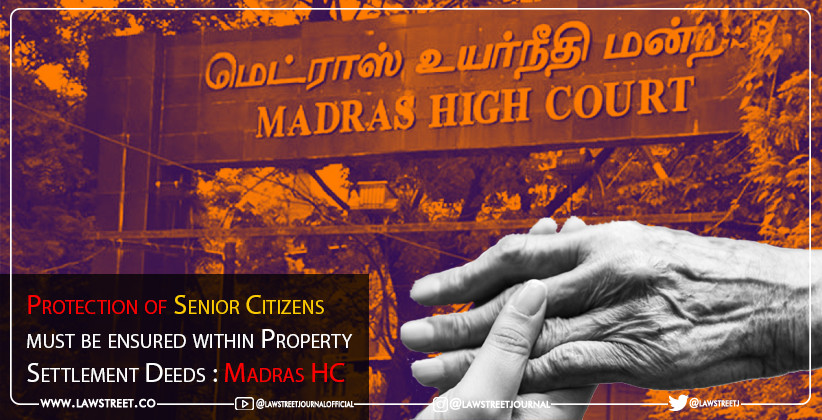 Protection of Senior Citizens must be ensured within Property Settlement Deeds : Madras High Court