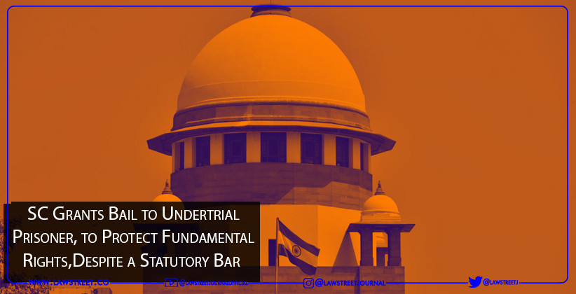 SC Grants Bail to Undertrial Prisoner, to Protect Fundamental Rights,Despite a Statutory Bar [READ ORDER]