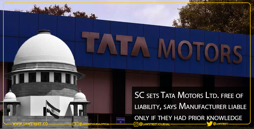 Supreme Court sets Tata Motors Ltd. free of liability, says Manufacturer liable only if they had prior knowledge