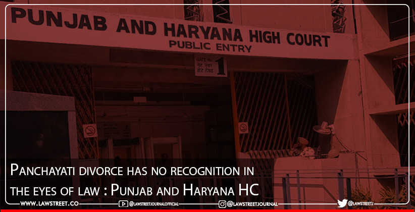 Panchayati divorce has no recognition in the eyes of law : Punjab and Haryana High Court [READ ORDER]