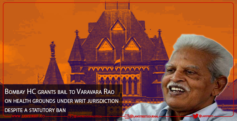 Bombay HC grants bail to Varavara Rao on health grounds under writ jurisdiction despite a statutory ban [READ JUDGMENT]