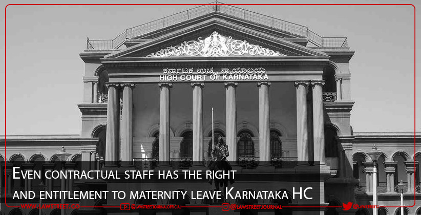 Even contractual staff has the right and entitlement to maternity leave :  Karnataka High Court
