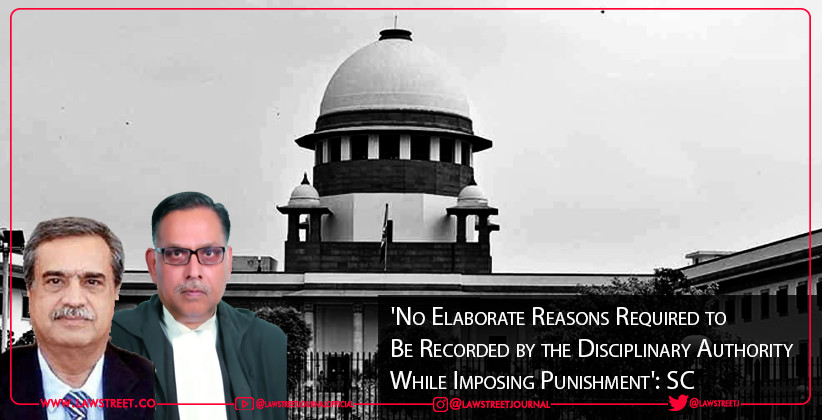 'No Elaborate Reasons Required to Be Recorded by the Disciplinary Authority While Imposing Punishment': Supreme Court