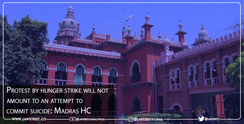 Protest by hunger strike will not amount to an attempt to commit suicide: Madras HC [READ ORDER]