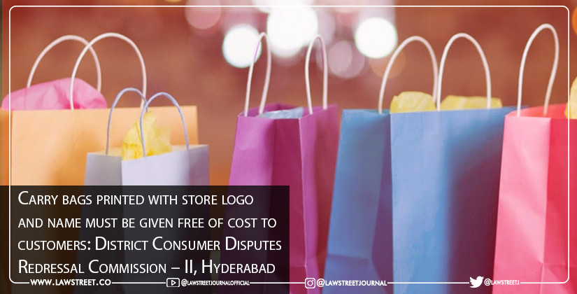 Carry bags printed with store logo and name must be given free of cost to customers: District Consumer Disputes Redressal Commission – II, Hyderabad [READ ORDER]