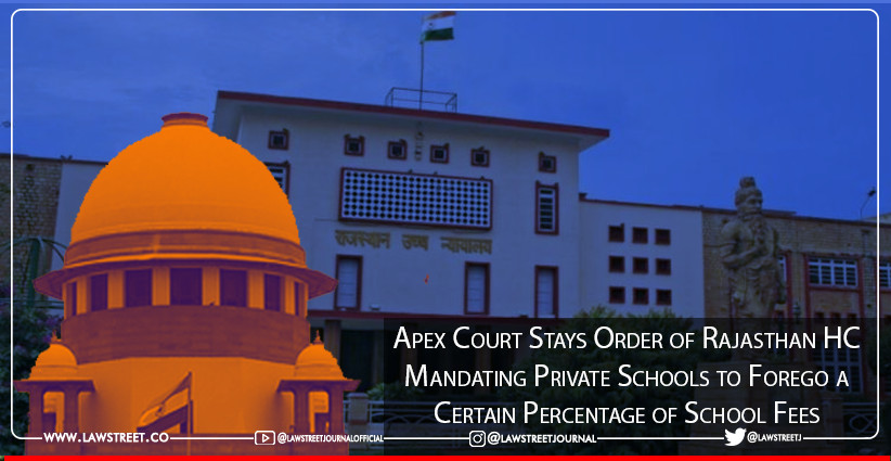 Apex Court Stays Order of Rajasthan High Court Mandating Private Schools to Forego a Certain Percentage of School Fees