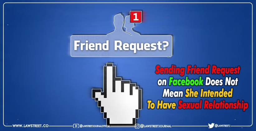 Sending Friend Request on Facebook Does Not Mean She Intended to Have Sexual Relationship