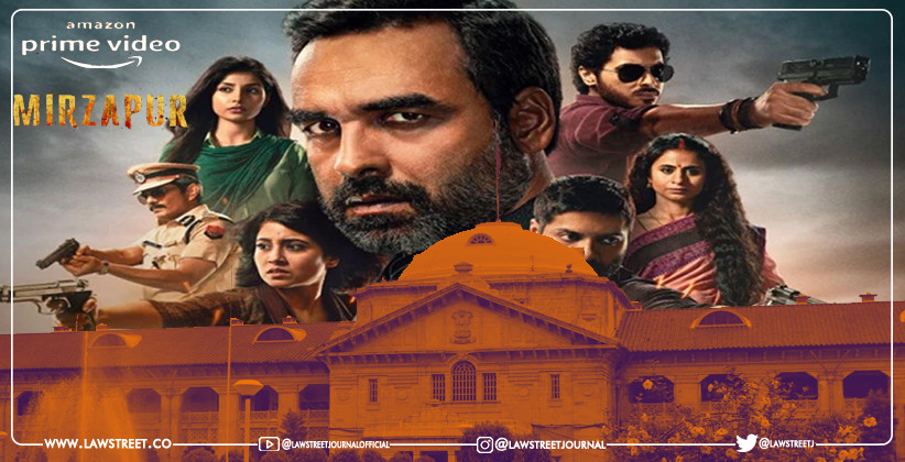 Allahabad High Court Grants stay on the arrest of the directors and writers of the popular Amazon Prime web series 'Mirzapur'