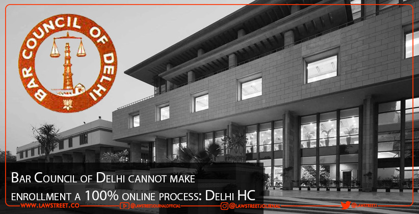 Bar Council of Delhi cannot make enrollment a 100% online process: Delhi HC