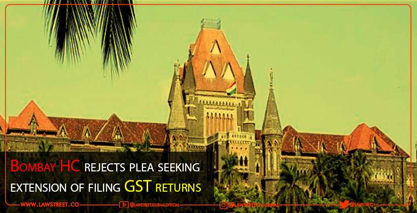 Bombay HC rejects plea seeking extension of filing GST returns