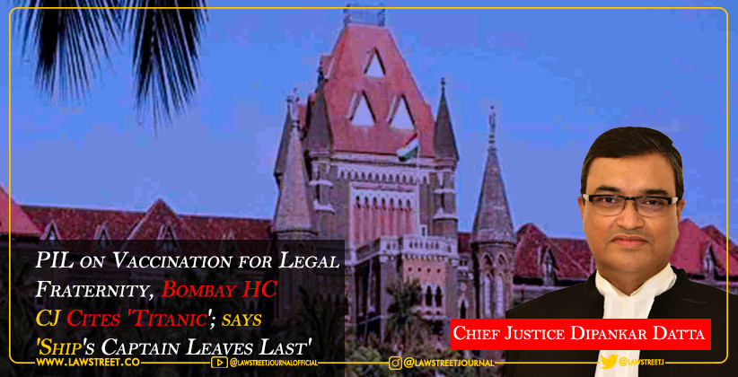 PIL on Vaccination for Legal Fraternity, Bombay HC CJ Cites 'Titanic'; says 'Ship's Captain Leaves Last'