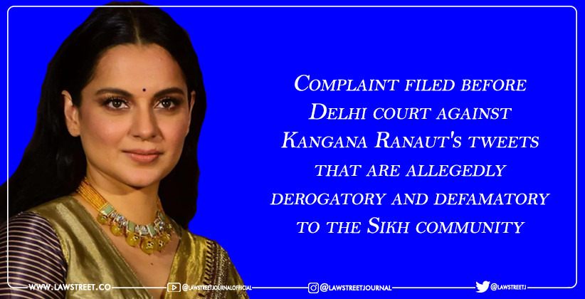 Complaint filed before Delhi court against Kangana Ranaut's tweets that are allegedly derogatory and defamatory to the Sikh community